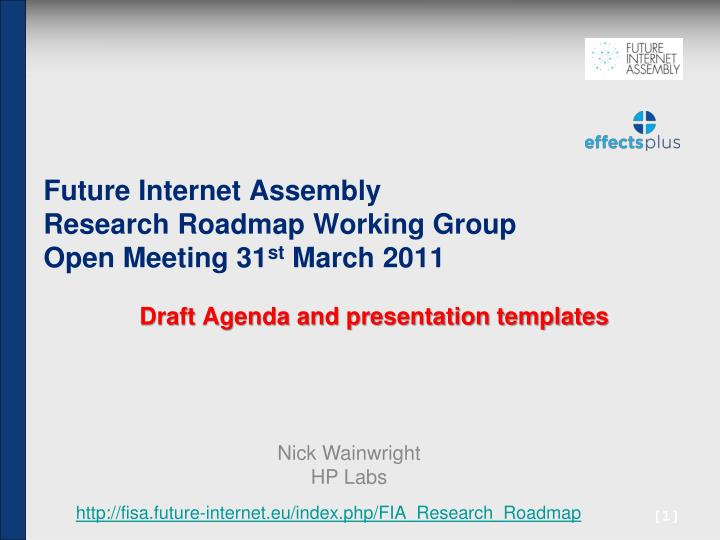 Future internet assembly research roadmap working group open meeting 31 st march 2011