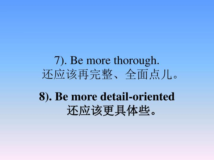 7). Be more thorough.