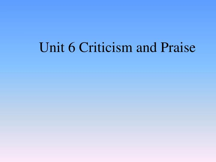 Unit 6 Criticism and Praise