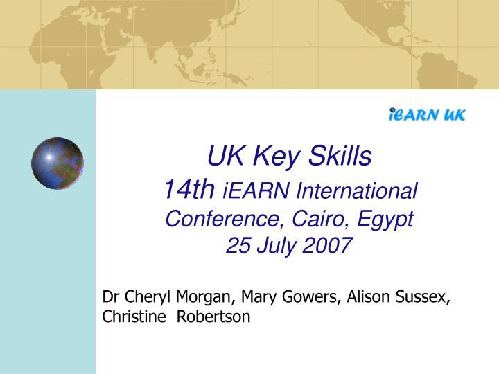 Uk key skills 14th iearn international conference cairo egypt 25 july 2007