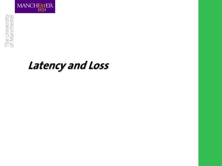 Latency and Loss