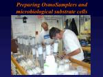 preparing osmosamplers and microbiological substrate cells