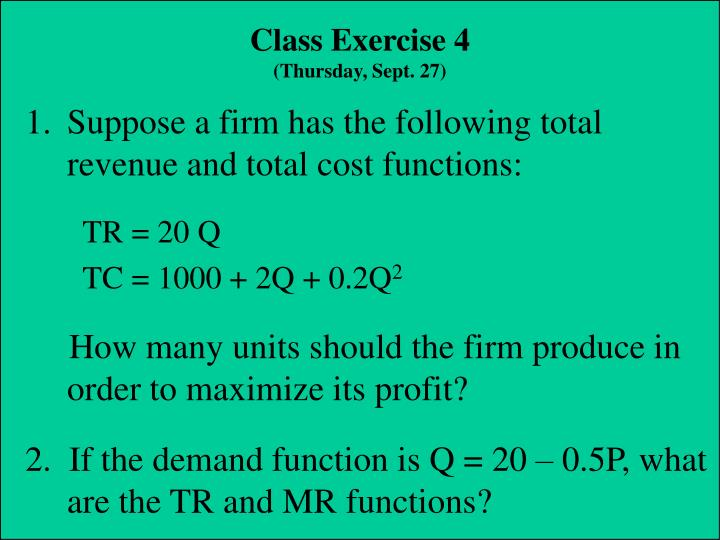 Suppose a firm has the following total revenue and total cost functions: