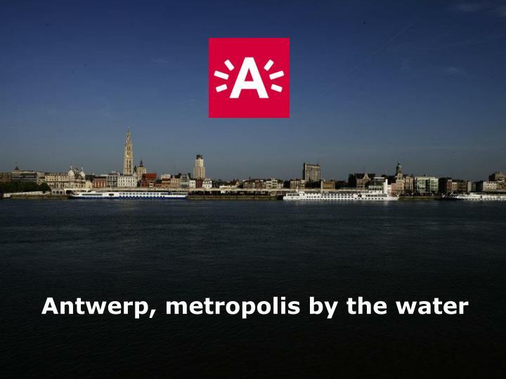 Antwerp, metropolis by the water