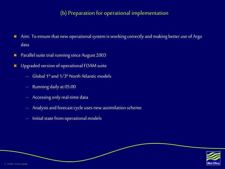 (b) Preparation for operational implementation