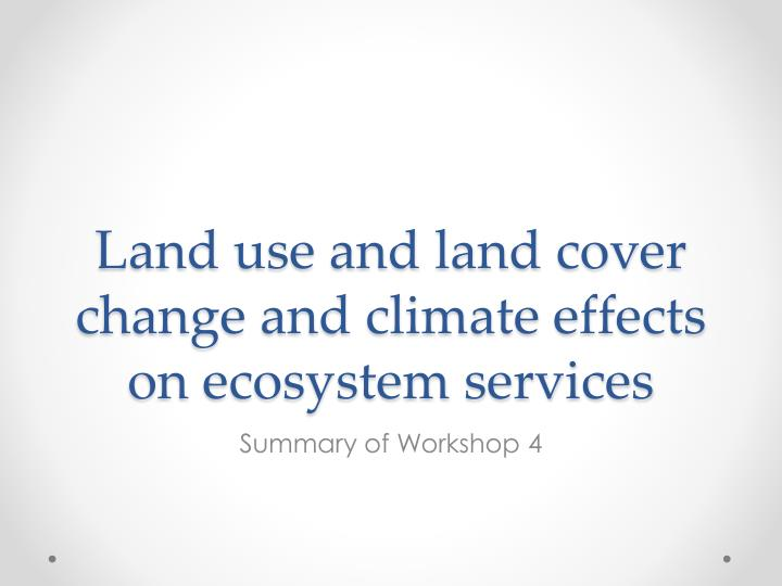 Land use and land cover change and climate effects on ecosystem services