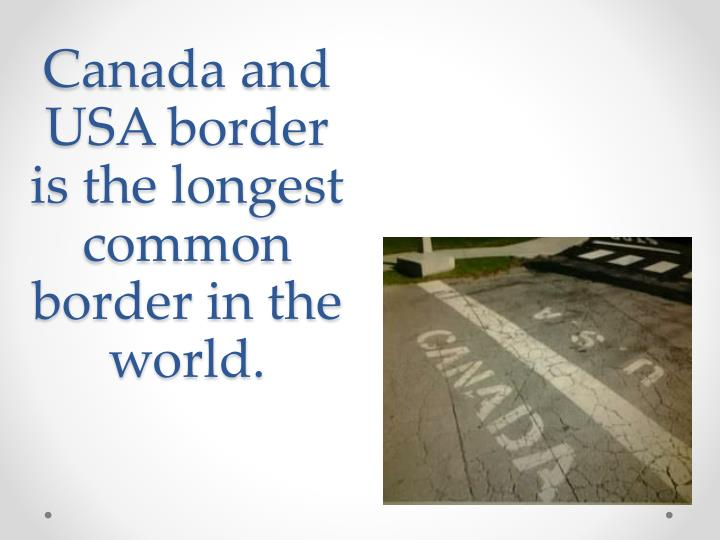 Canada and USA border is the longest common border in the world
