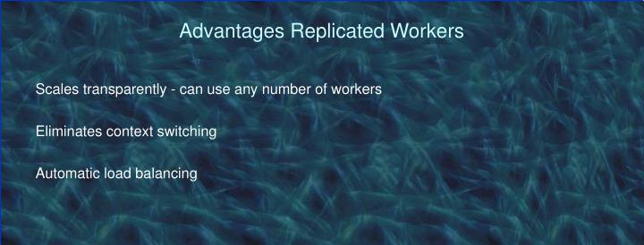 Advantages Replicated Workers