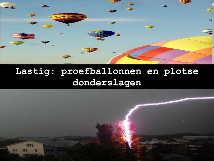 Lastig: proefballonnen en plotse donderslagen
