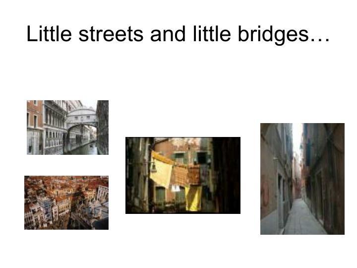 Little streets and little bridges…