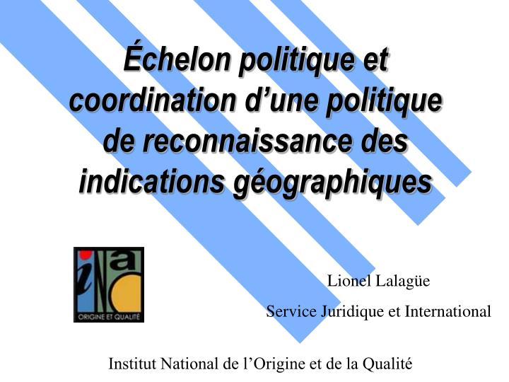 chelon politique et coordination d une politique de reconnaissance des indications g ographiques n.