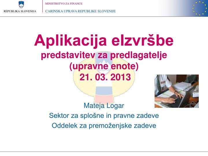 aplikacija eizvr be predstavitev za predlagatelje upravne enote 21 03 2013 n.