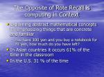the opposite of rote recall is computing in context
