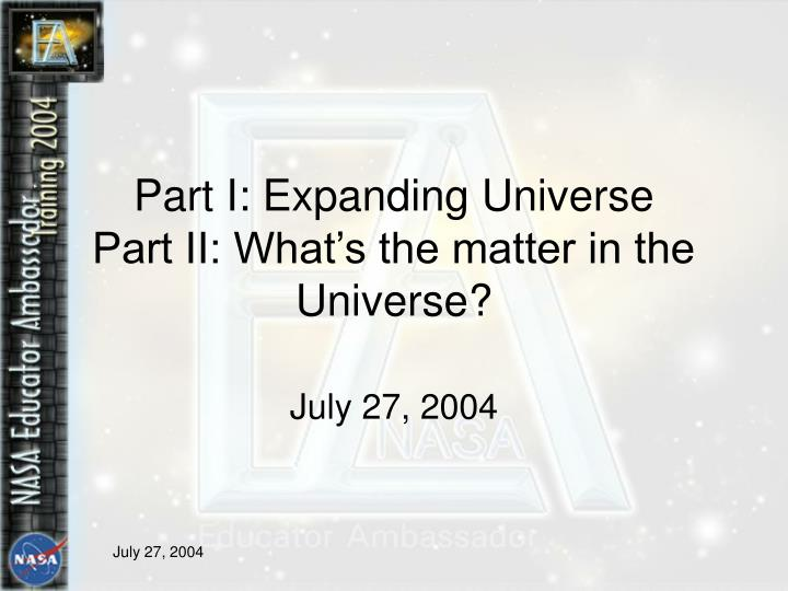 part i expanding universe part ii what s the matter in the universe n.