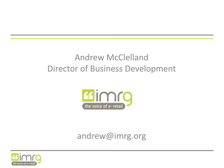 andrew mcclelland director of business development andrew@imrg org n.