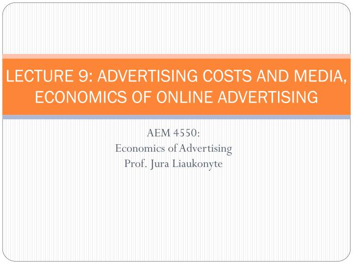 lecture 9 advertising costs and media economics of online advertising n.