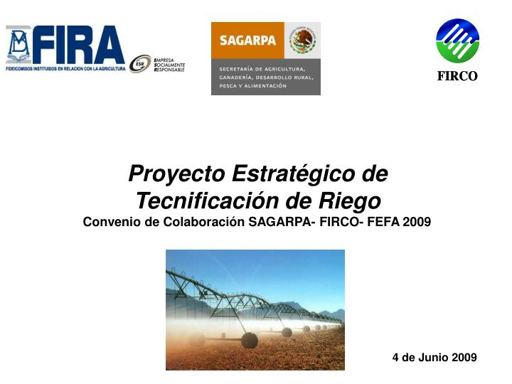 Proyecto estrat gico de tecnificaci n de riego convenio de colaboraci n sagarpa firco fefa 2009