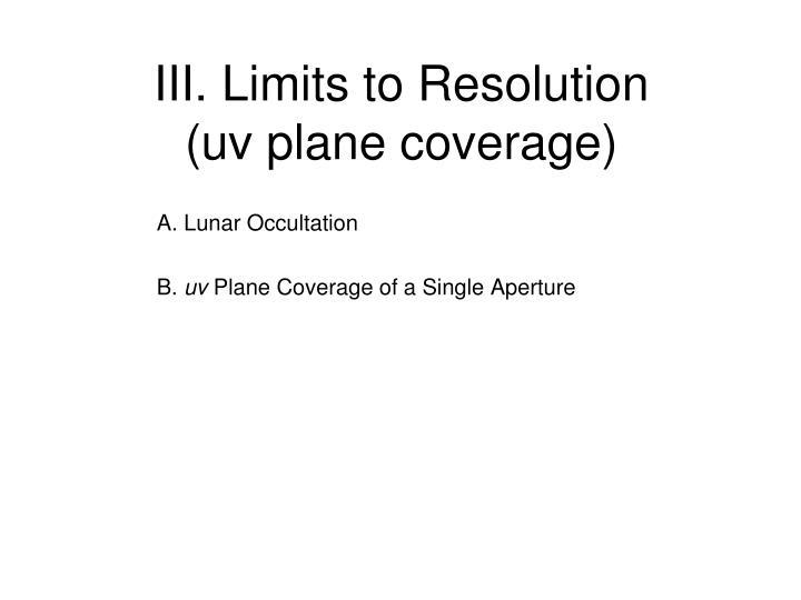 III. Limits to Resolution