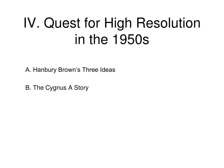 IV. Quest for High Resolution