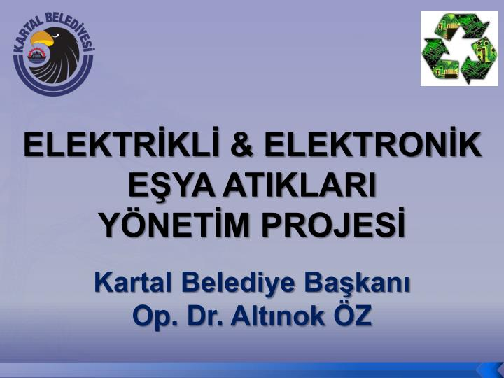 elektr kl elektron k e ya atiklari y net m projes kartal belediye ba kan op dr alt nok z