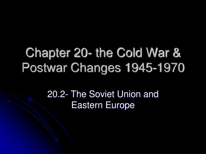 chapter 20 the cold war postwar changes 1945 1970