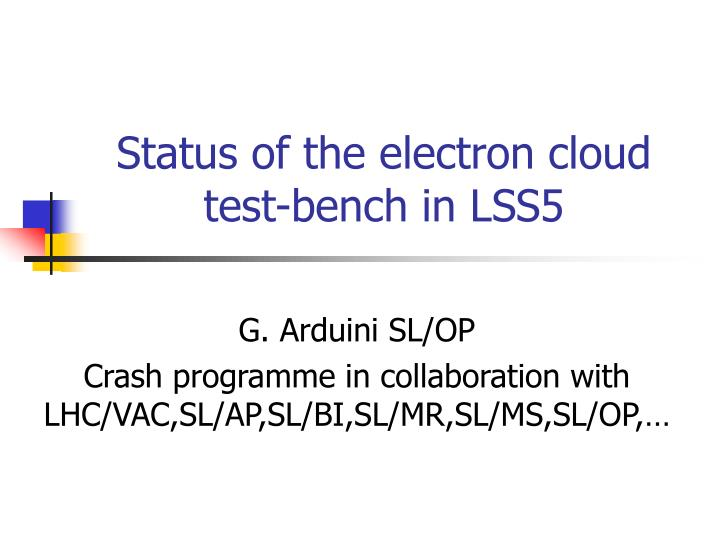 status of the electron cloud test bench in lss5 n.