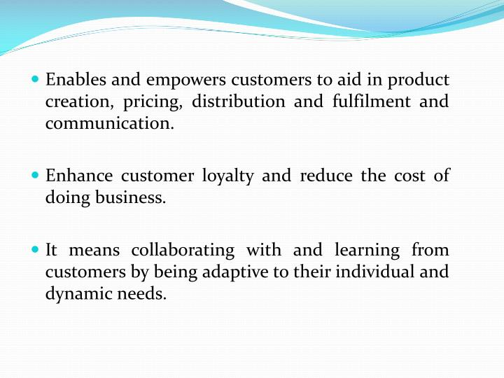 Enables and empowers customers to aid in product creation, pricing, distribution and fulfilment and communication.