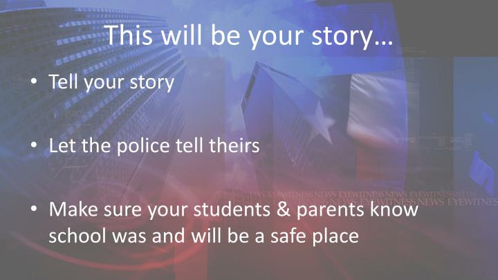 This will be your story…