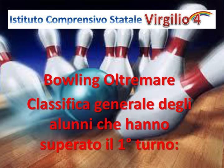 bowling oltremare classifica generale degli alunni che hanno superato il 1 turno n.
