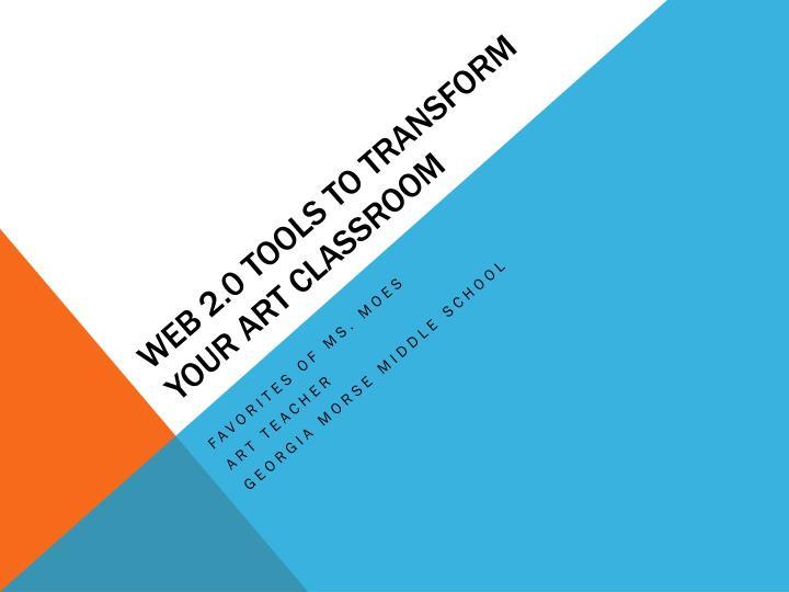 web 2 0 tools to transform your art classroom n.