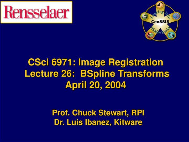 csci 6971 image registration lecture 26 bspline transforms april 20 2004 n.