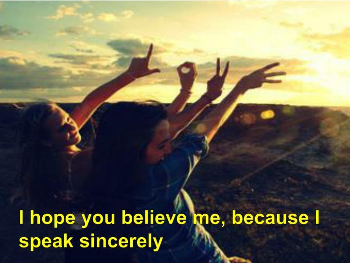 I hope you believe