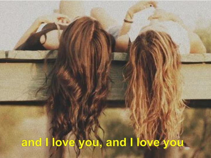 and I love you, and I love