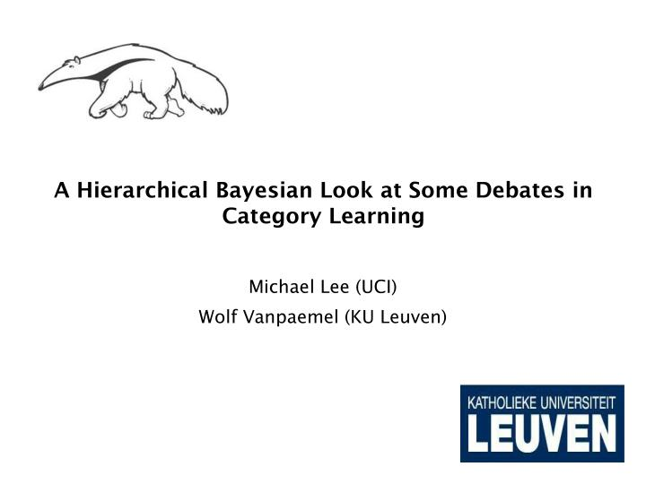 a hierarchical bayesian look at some debates in category learning n.