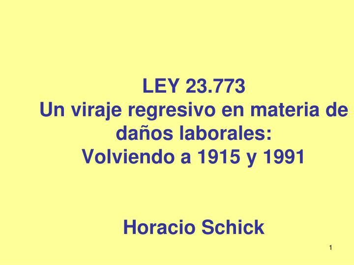 ley 23 773 un viraje regresivo en materia de da os laborales volviendo a 1915 y 1991 horacio schick n.