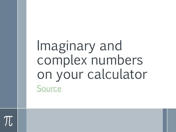 imaginary and complex numbers on your calculator n.