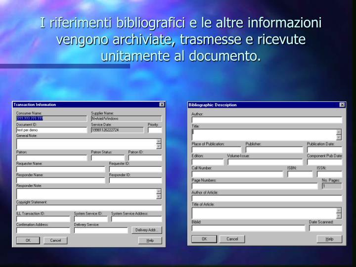 I riferimenti bibliografici e le altre informazioni vengono archiviate, trasmesse e ricevute unitamente al documento.
