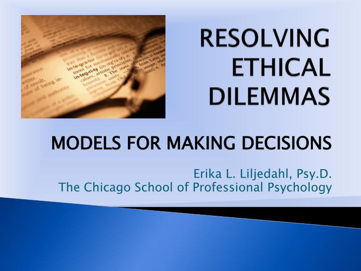 explain the importance of ethical decision making in professional psychology The first step in making an ethical decision is to gather the facts an important value for you may be sexual fidelity, but if joseph lives in a polygamous finally, in step five you should be able to explain your reasons to other.