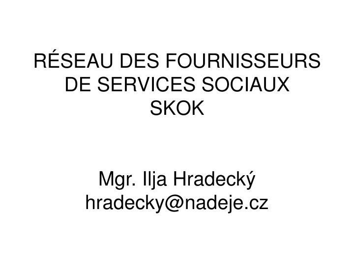 R seau des fournisseurs de services sociaux skok mgr ilja hradeck hradecky@nadeje cz