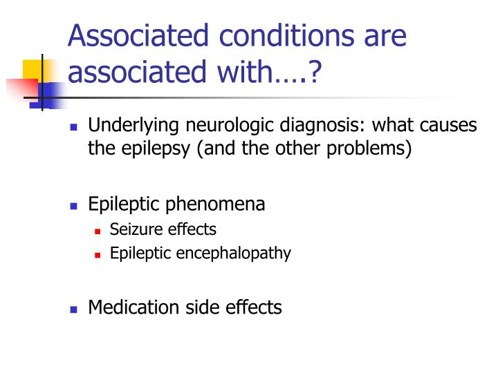 Associated conditions are associated with….?