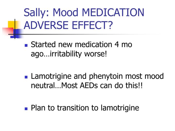 Sally: Mood MEDICATION ADVERSE EFFECT?
