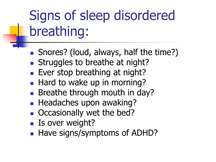Signs of sleep disordered breathing: