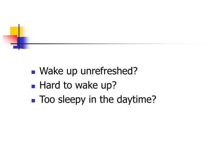 Wake up unrefreshed?