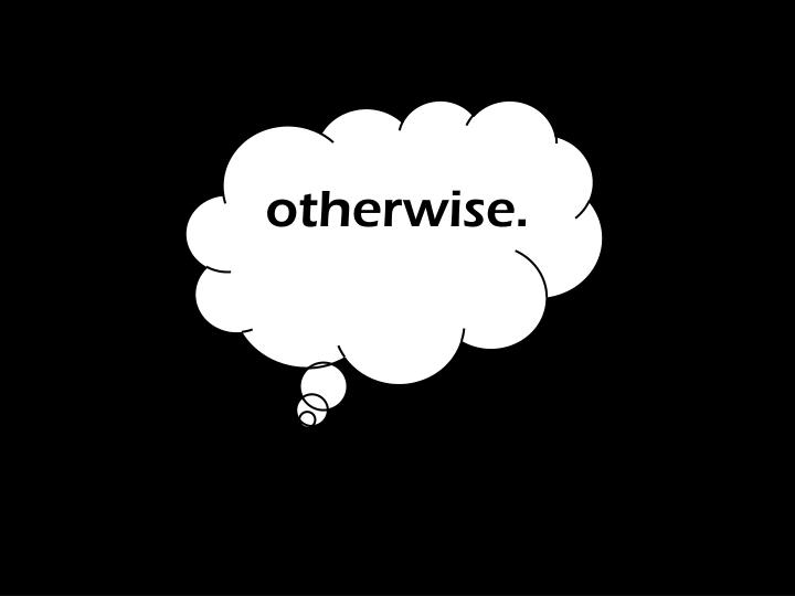 otherwise.