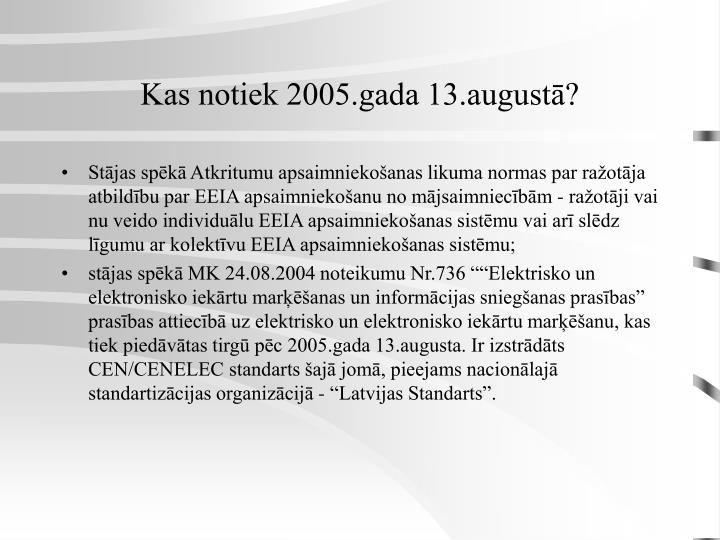 Kas notiek 2005.gada 13.augustā?