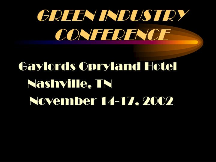 GREEN INDUSTRY CONFERENCE