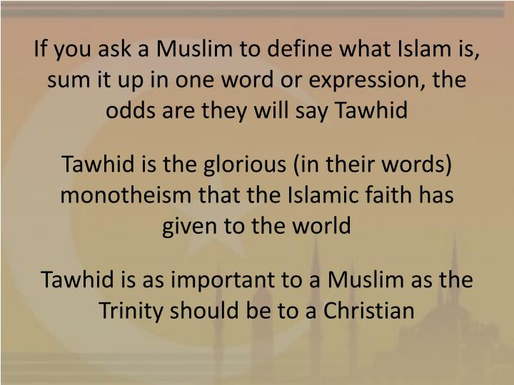 If you ask a Muslim to define what Islam is, sum it up in one word