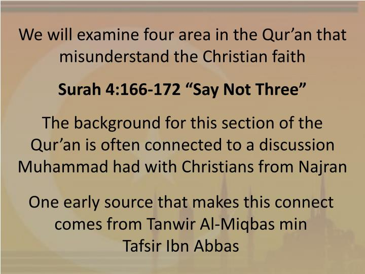 We will examine four area in the Qur'an that misunderstand the Christian faith