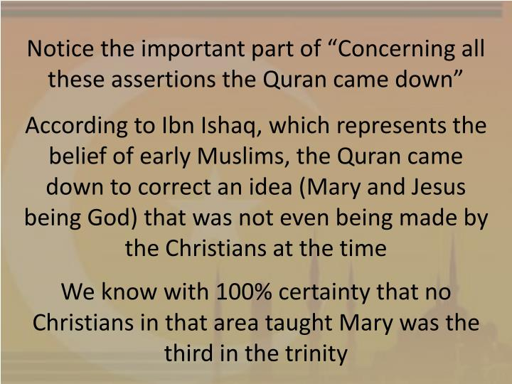 "Notice the important part of ""Concerning all these assertions the Quran came down"""