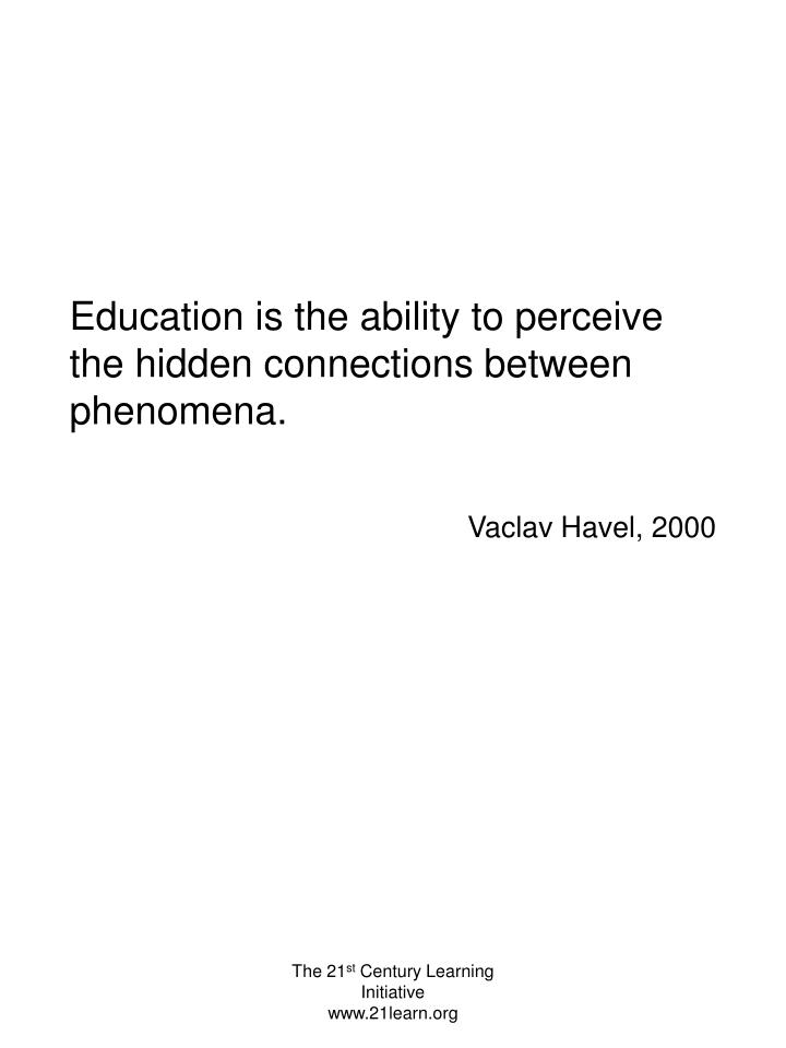 Education is the ability to perceive the hidden connections between phenomena.